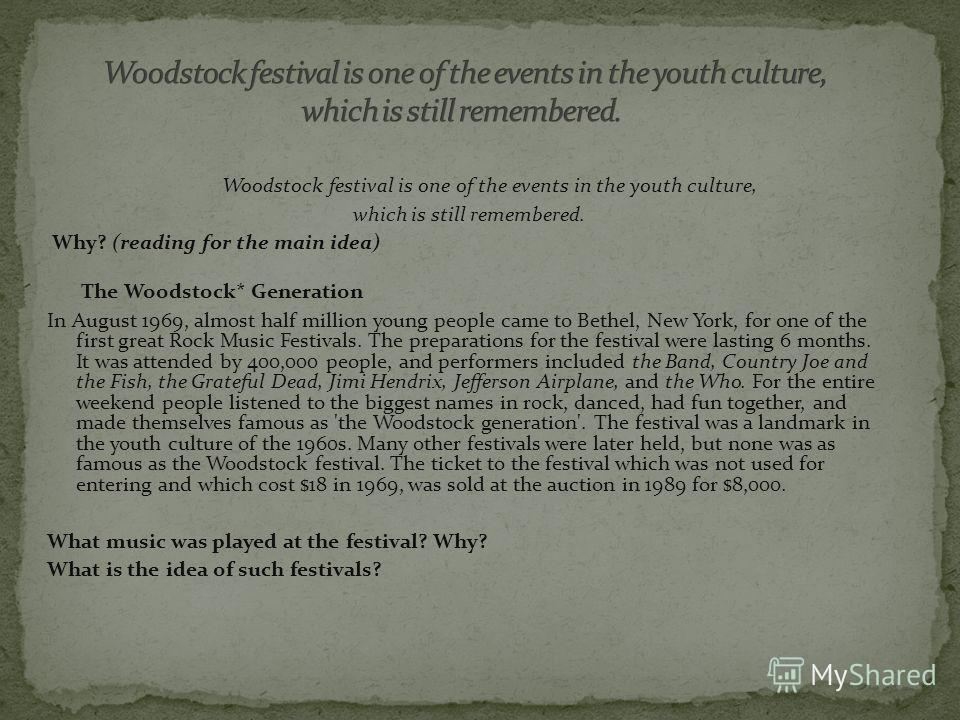 Woodstock festival is one of the events in the youth culture, which is still remembered. Why? (reading for the main idea) The Woodstock* Generation In August 1969, almost half million young people came to Bethel, New York, for one of the first great