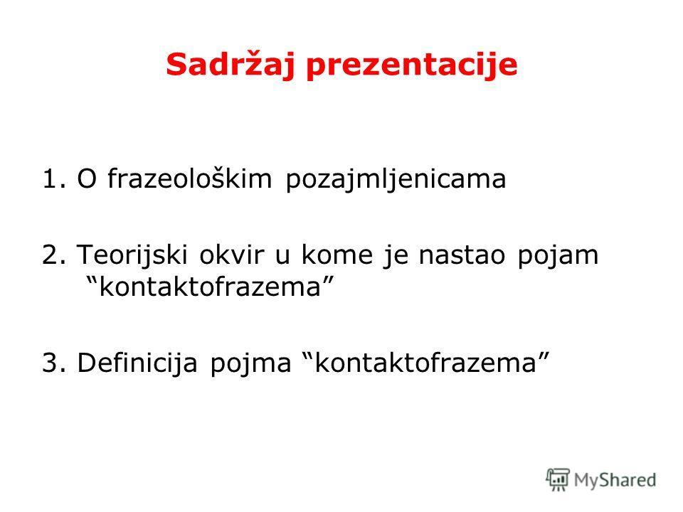 Sadržaj prezentacije 1. O frazeološkim pozajmljenicama 2. Teorijski okvir u kome je nastao pojam kontaktofrazema 3. Definicija pojma kontaktofrazema