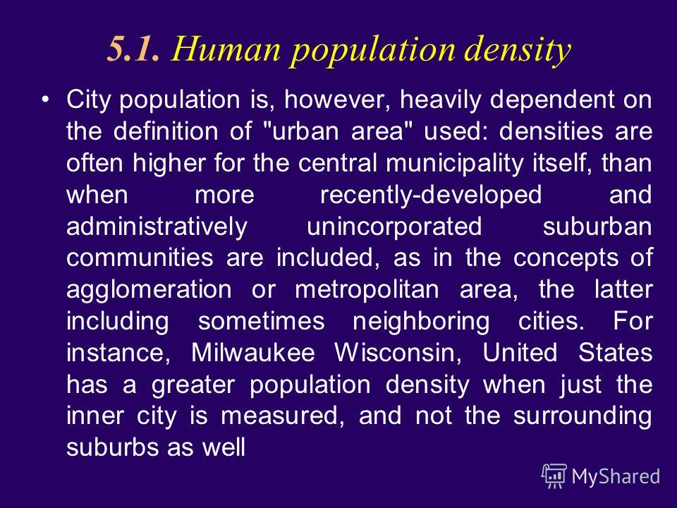 5.1. Human population density City population is, however, heavily dependent on the definition of