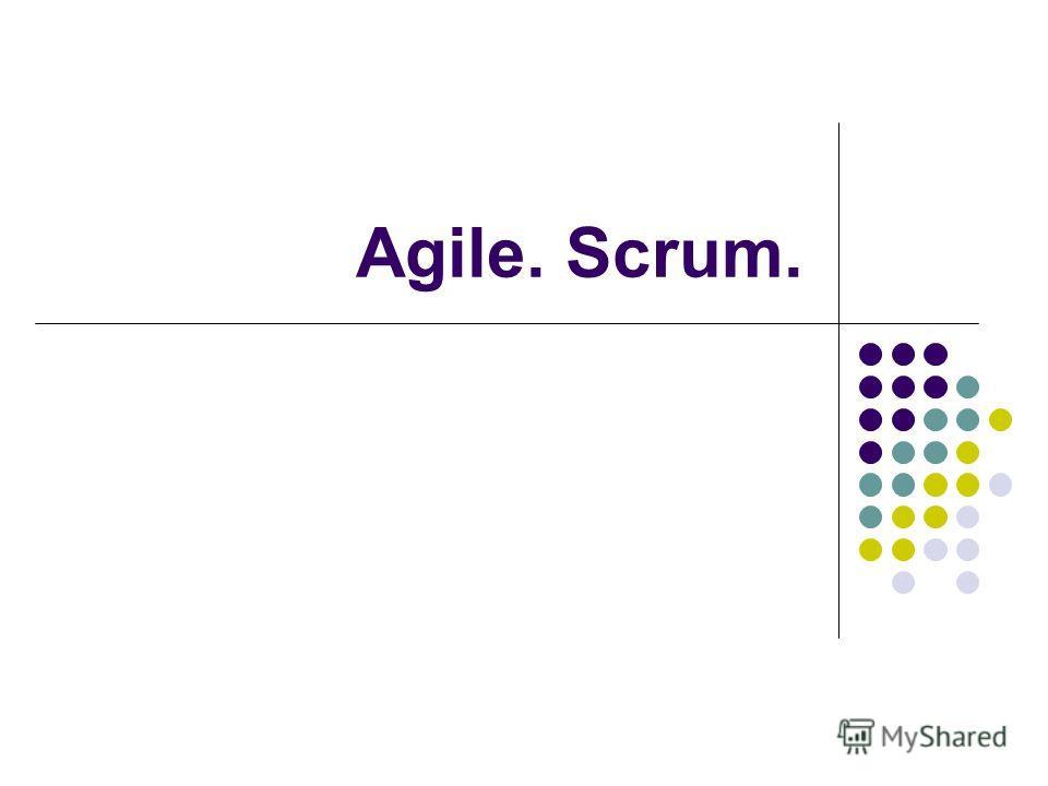Agile. Scrum.