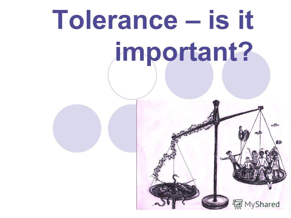 Tolerance – is it important?