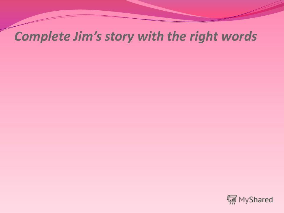 Complete Jims story with the right words