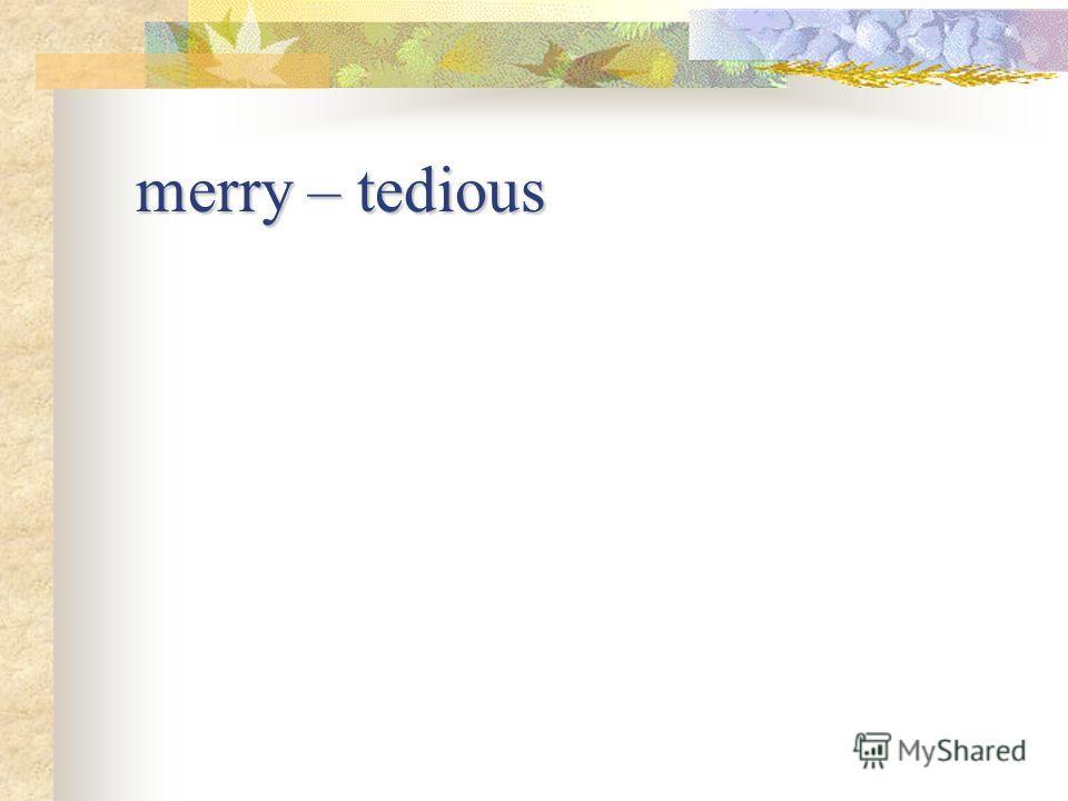 merry – tedious