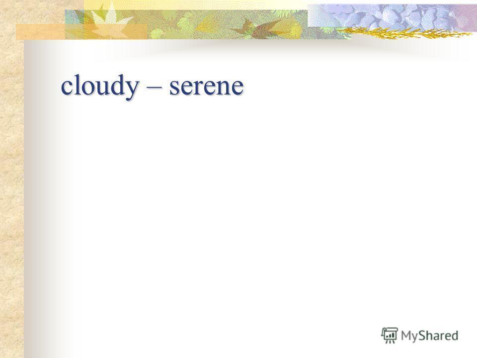 cloudy – serene