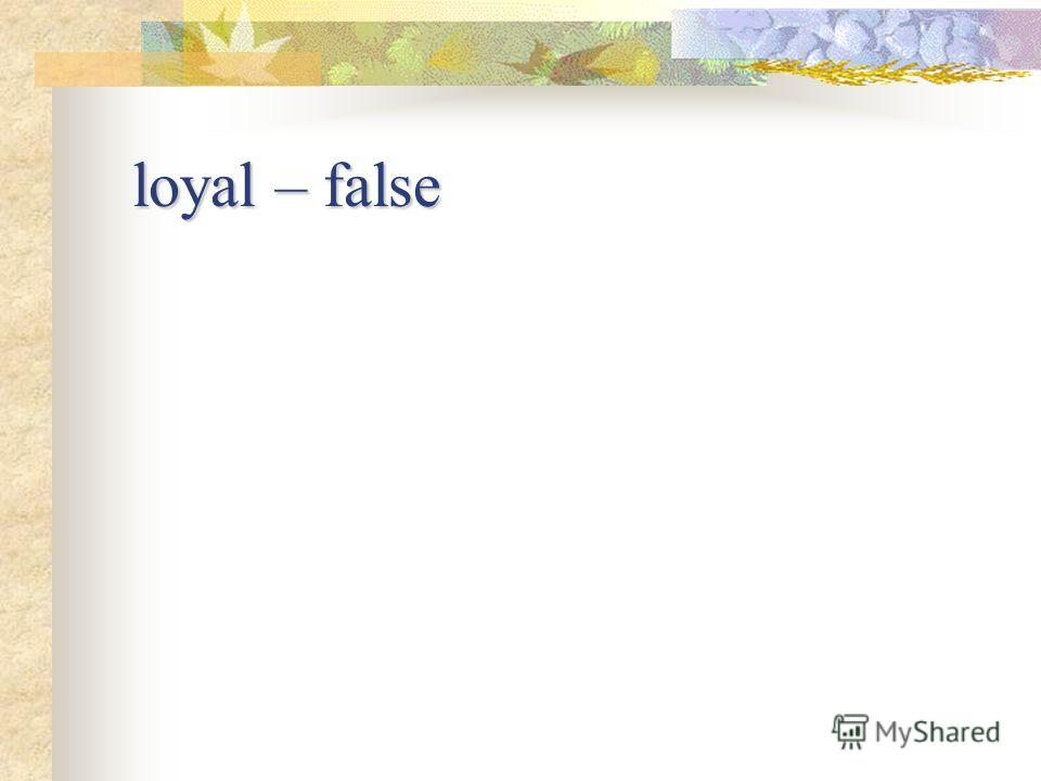 loyal – false