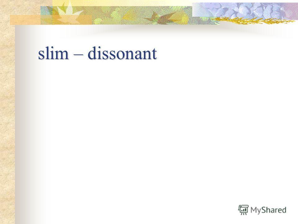 slim – dissonant