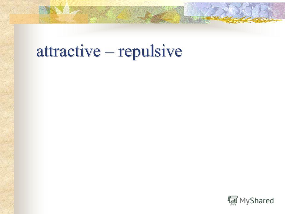 attractive – repulsive