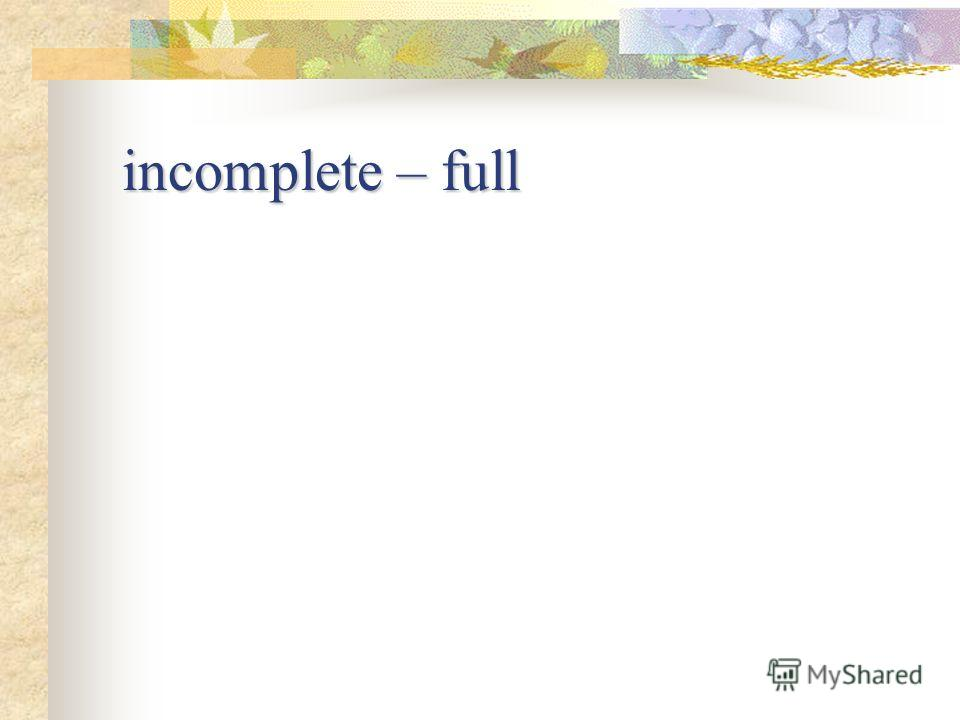 incomplete – full