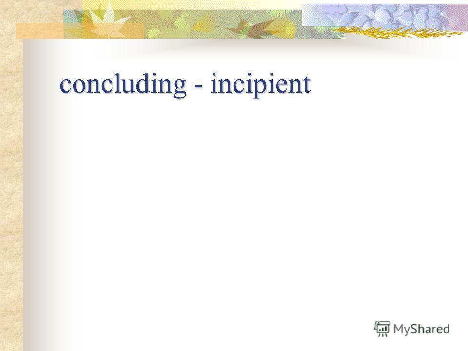concluding - incipient