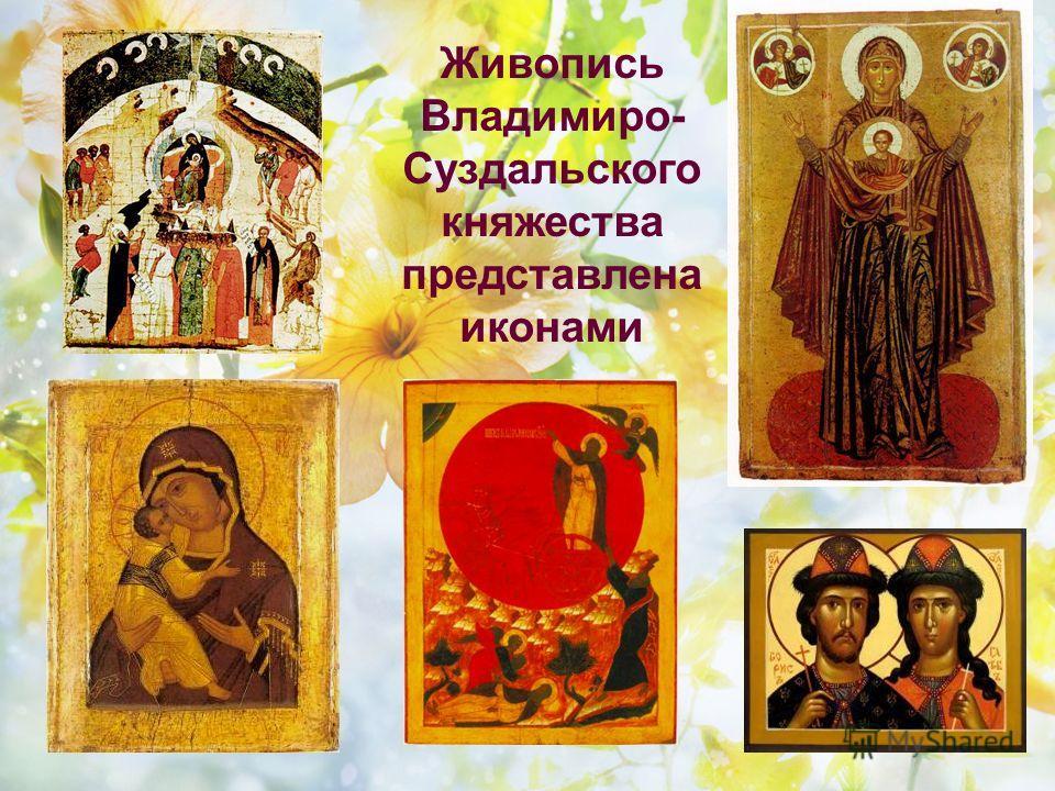 Живопись Владимиро- Суздальского княжества представлена иконами