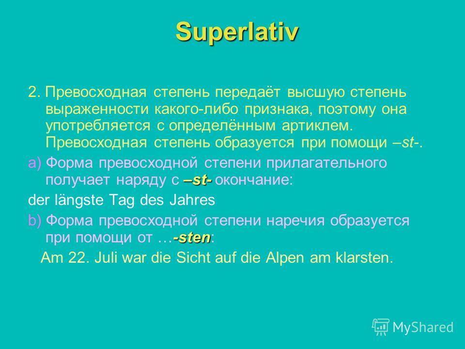 Superlativ 2. Превосходная степень передаёт высшую степень выраженности какого-либо признака, поэтому она употребляется с определённым артиклем. Превосходная степень образуется при помощи –st-. –st- a) Форма превосходной степени прилагательного получ
