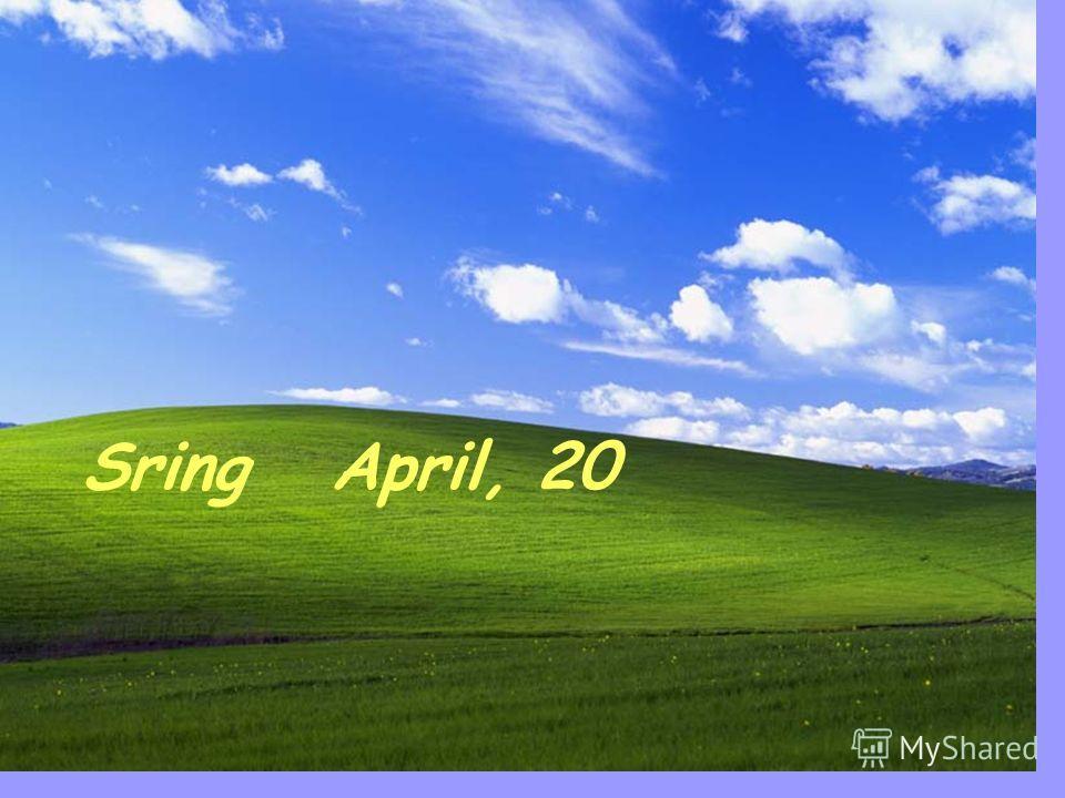 Sring April, 20