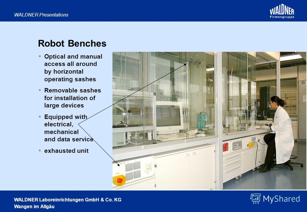 WALDNER Laboreinrichtungen GmbH & Co. KG Wangen im Allgäu WALDNER Presentations Robot Benches Optical and manual access all around by horizontal operating sashes Removable sashes for installation of large devices Equipped with electrical, mechanical