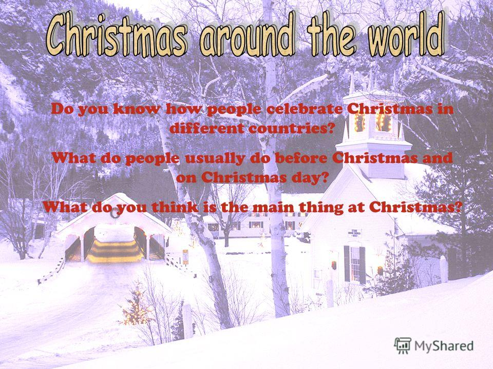 1 do you know how people celebrate christmas in different countries what do people usually do before christmas and on christmas day