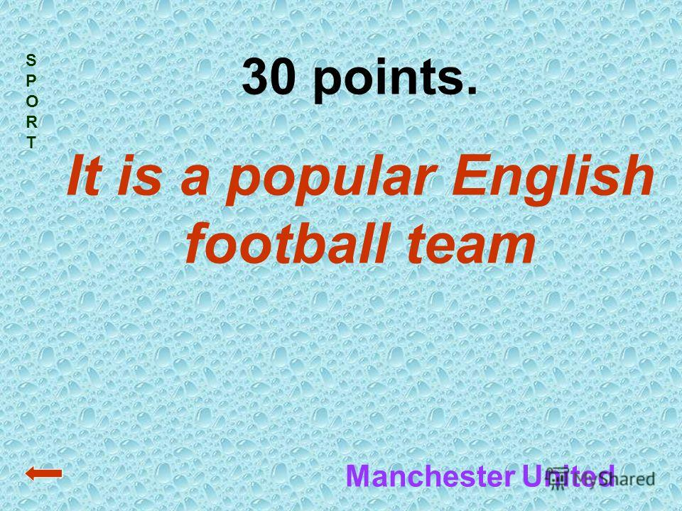 SPORTSPORT 30 points. It is a popular English football team Manchester United