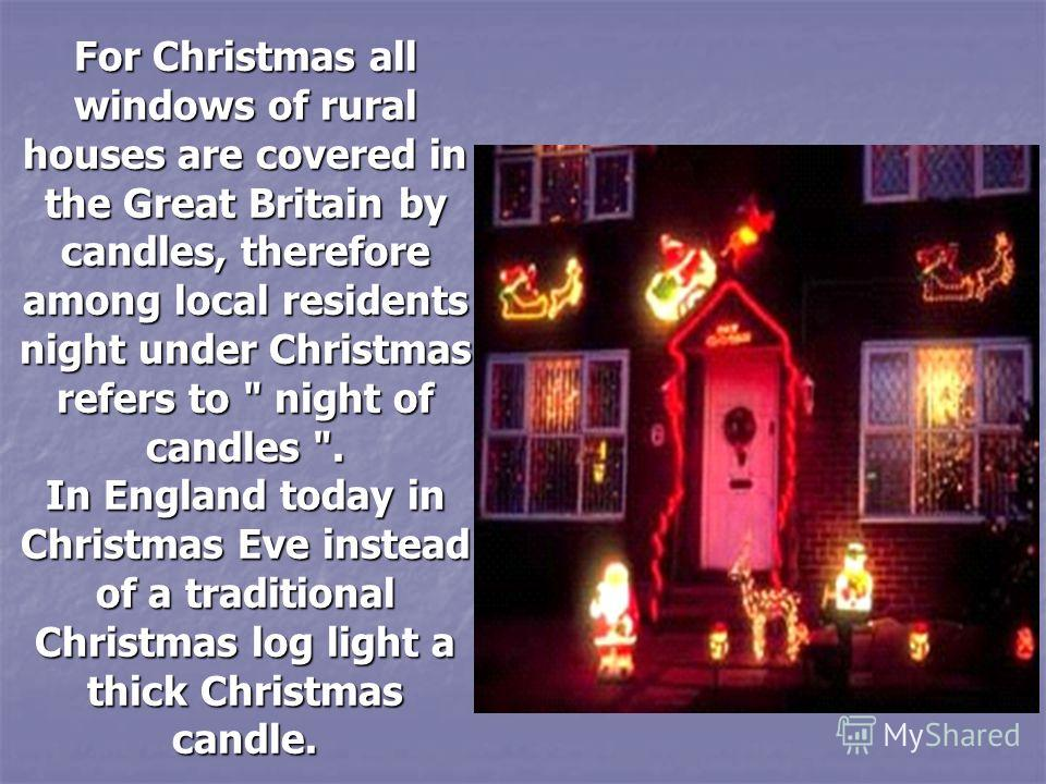 For Christmas all windows of rural houses are covered in the Great Britain by candles, therefore among local residents night under Christmas refers to