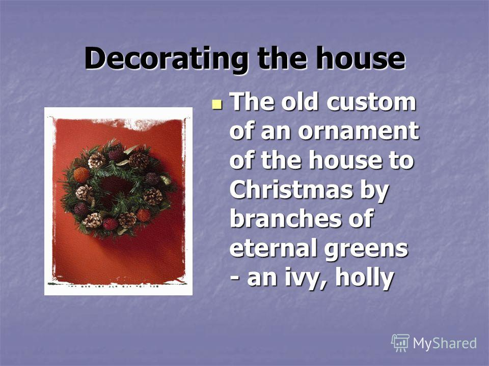Decorating the house The old custom of an ornament of the house to Christmas by branches of eternal greens - an ivy, holly The old custom of an ornament of the house to Christmas by branches of eternal greens - an ivy, holly