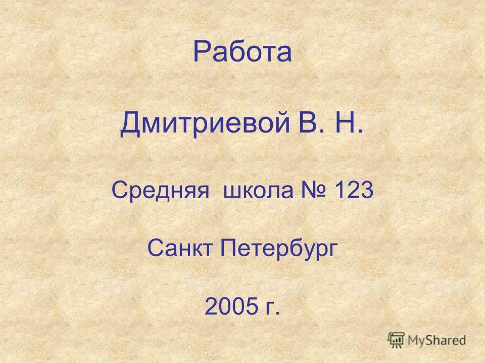 Работа Дмитриевой В. Н. Средняя школа 123 Санкт Петербург 2005 г.