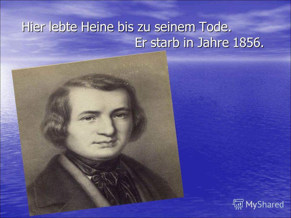 Hier lebte Heine bis zu seinem Tode. Er starb in Jahre 1856. Hier lebte Heine bis zu seinem Tode. Er starb in Jahre 1856.