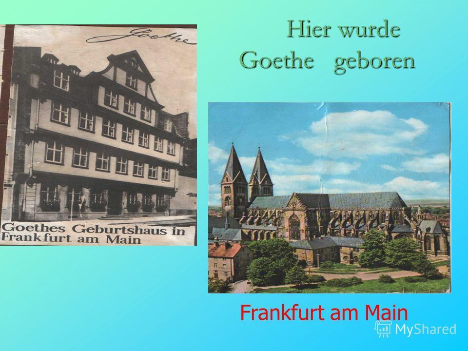 Hier wurde Goethe geboren Hier wurde Goethe geboren Frankfurt am Main