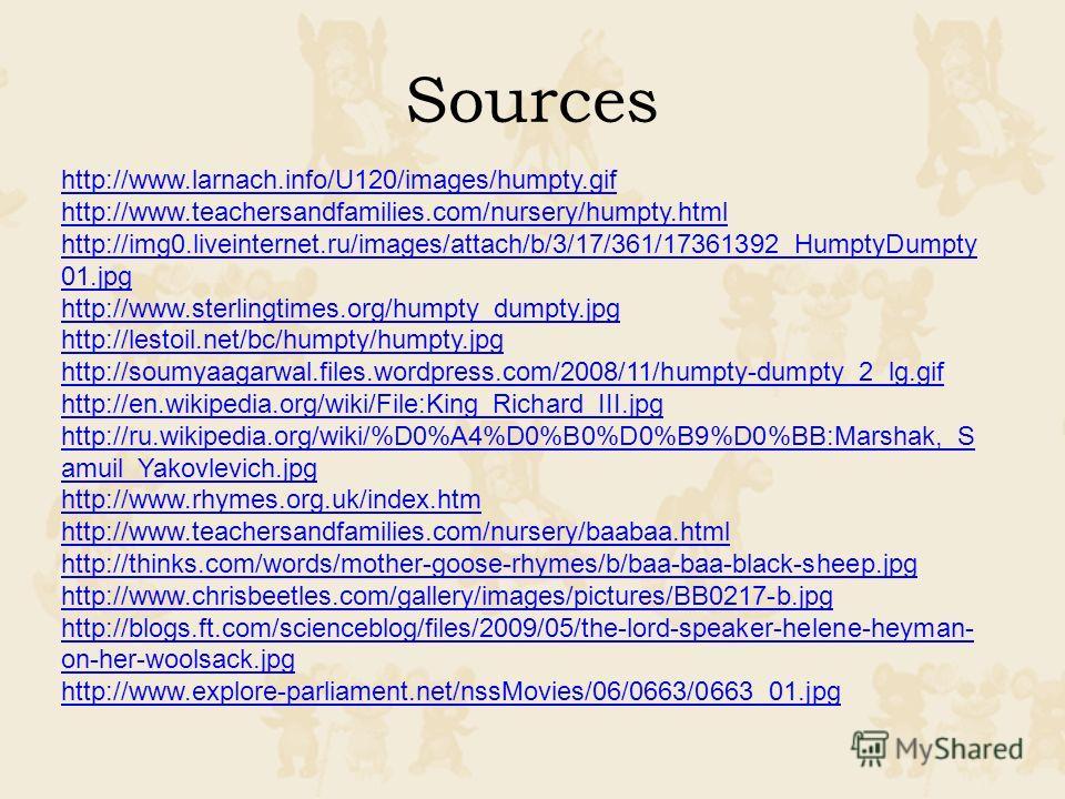 http://www.larnach.info/U120/images/humpty.gif http://www.teachersandfamilies.com/nursery/humpty.html http://img0.liveinternet.ru/images/attach/b/3/17/361/17361392_HumptyDumpty 01.jpg http://www.sterlingtimes.org/humpty_dumpty.jpg http://lestoil.net/