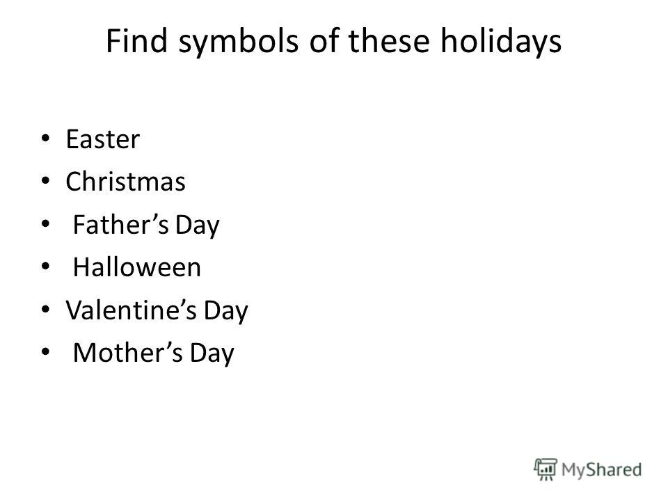 Find symbols of these holidays Easter Christmas Fathers Day Halloween Valentines Day Mothers Day