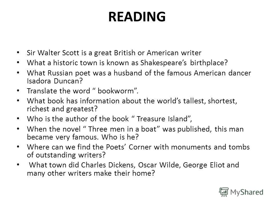 READING Sir Walter Scott is a great British or American writer What a historic town is known as Shakespeares birthplace? What Russian poet was a husband of the famous American dancer Isadora Duncan? Translate the word bookworm. What book has informat