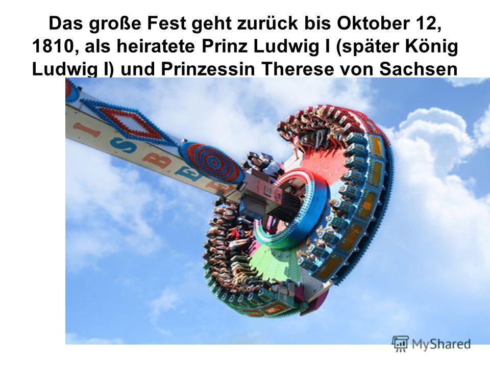 Das große Fest geht zurück bis Oktober 12, 1810, als heiratete Prinz Ludwig I (später König Ludwig I) und Prinzessin Therese von Sachsen