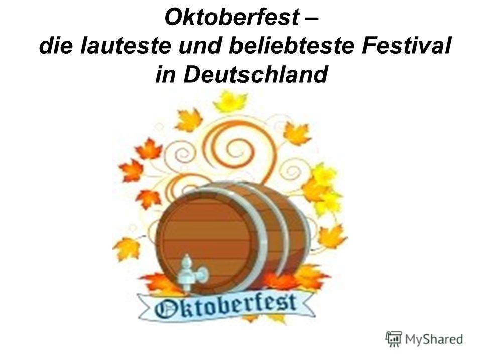 Oktoberfest – die lauteste und beliebteste Festival in Deutschland