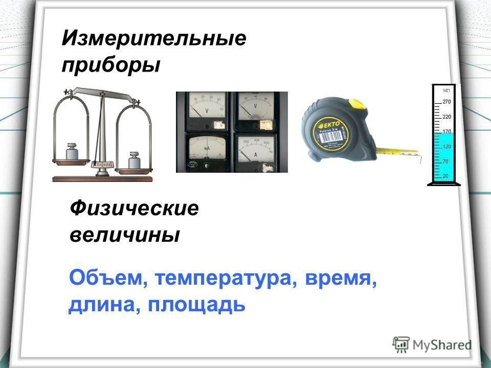 Измерительные приборы Физические величины Объем, температура, время, длина, площадь