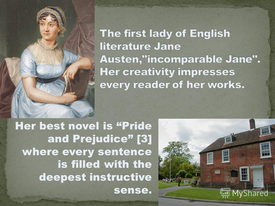 Her best novel is Pride and Prejudice [3] where every sentence is filled with the deepest instructive sense.