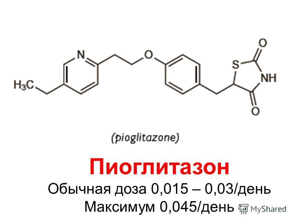 Пиоглитазон Обычная доза 0,015 – 0,03/день Максимум 0,045/день