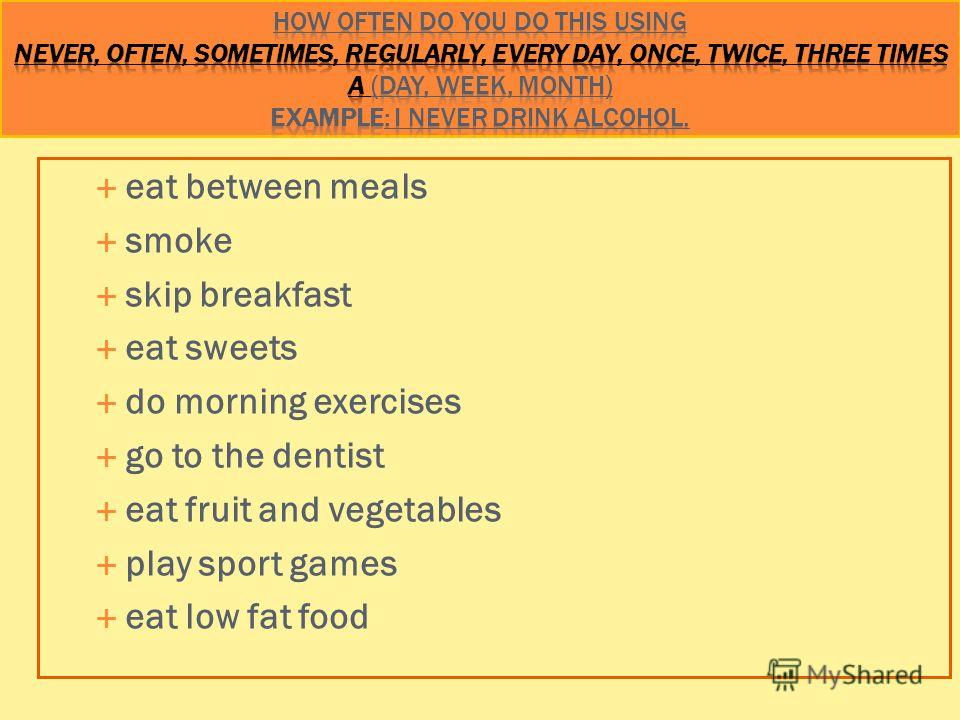 eat between meals smoke skip breakfast eat sweets do morning exercises go to the dentist eat fruit and vegetables play sport games eat low fat food