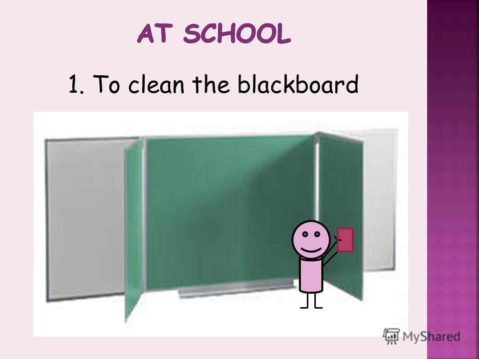 1. To clean the blackboard