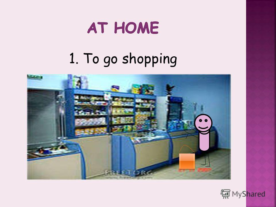 1. To go shopping