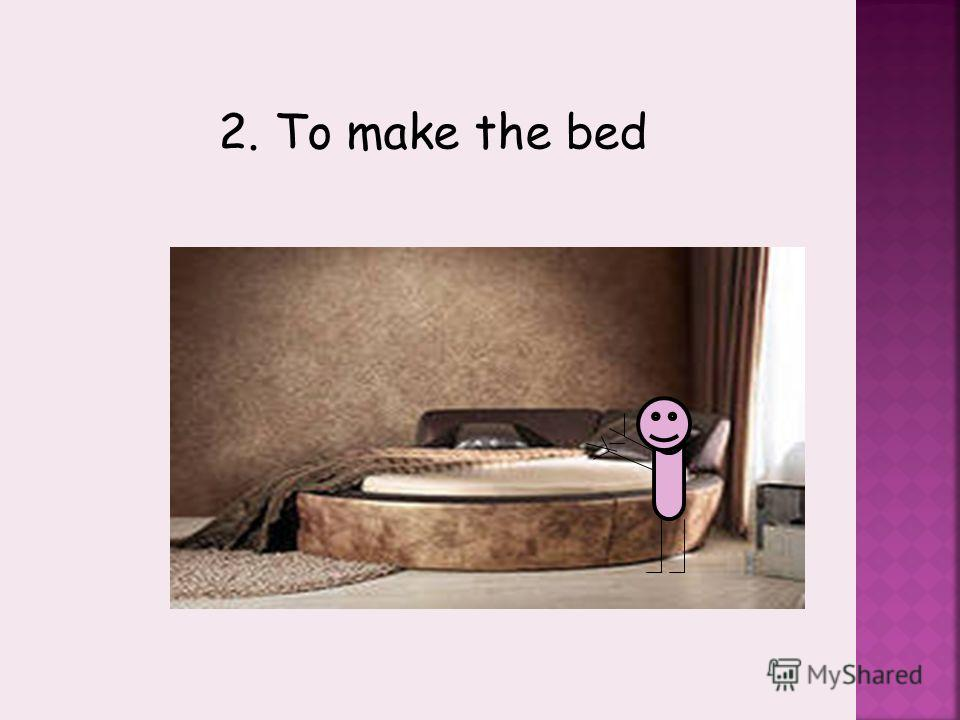 2. To make the bed