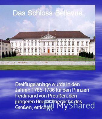 Dreiflügelanlage wurde in den Jahren 1785-1786 für den Prinzen Ferdinand von Preußen, den jüngeren Bruder Friedrichs des Großen, errichtet. Das Schloss Bellevue