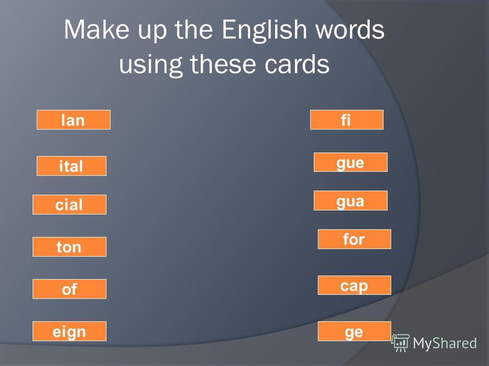 Make up the English words using these cards ge cap for gua ton of gue eign filan cial ital