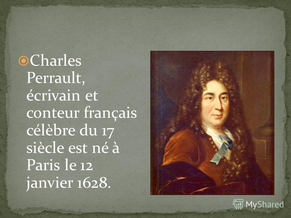 Charles Perrault, écrivain et conteur français célèbre du 17 siècle est né à Paris le 12 janvier 1628.
