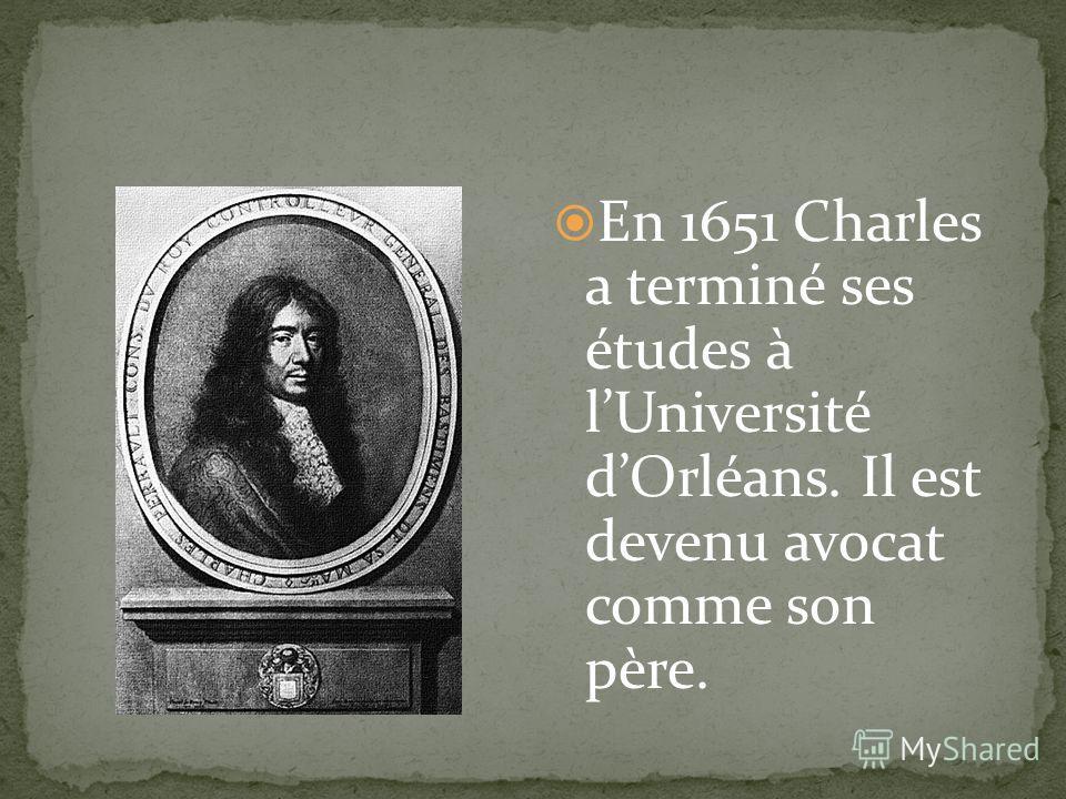 En 1651 Charles a terminé ses études à lUniversité dOrléans. Il est devenu avocat comme son père.