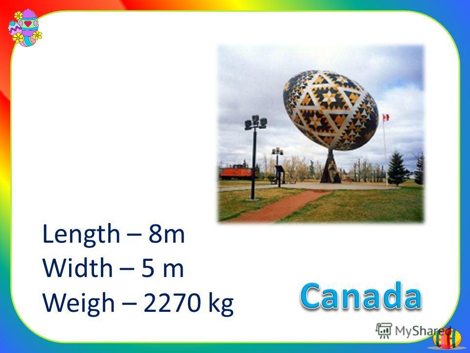 Length – 8m Width – 5 m Weigh – 2270 kg