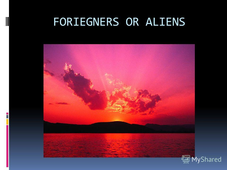 FORIEGNERS OR ALIENS