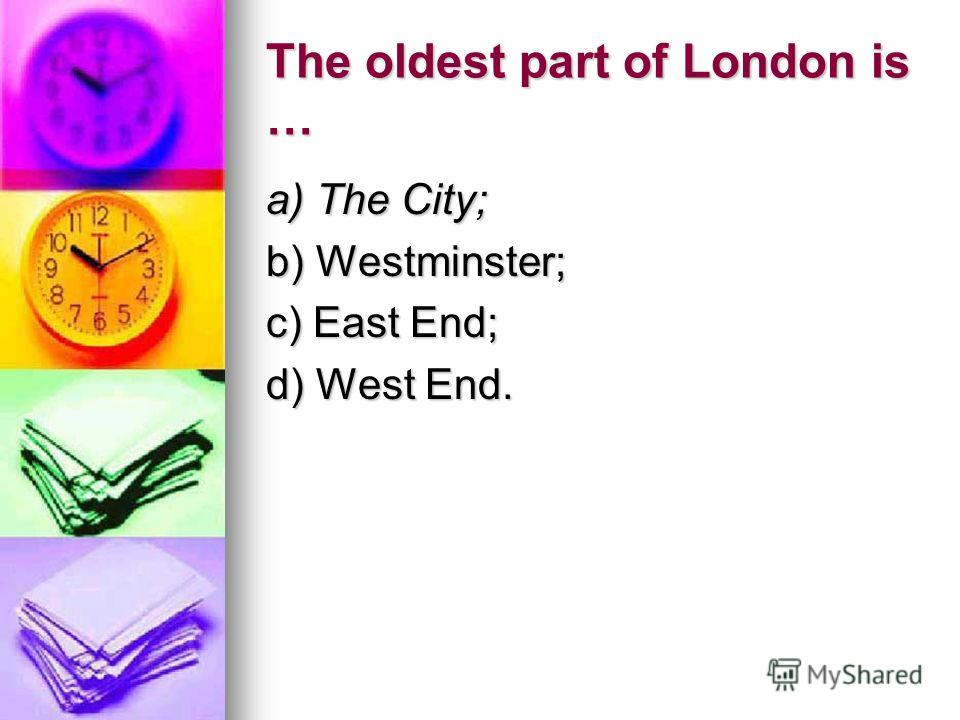 The oldest part of London is … a) The City; b) Westminster; c) East End; d) West End.