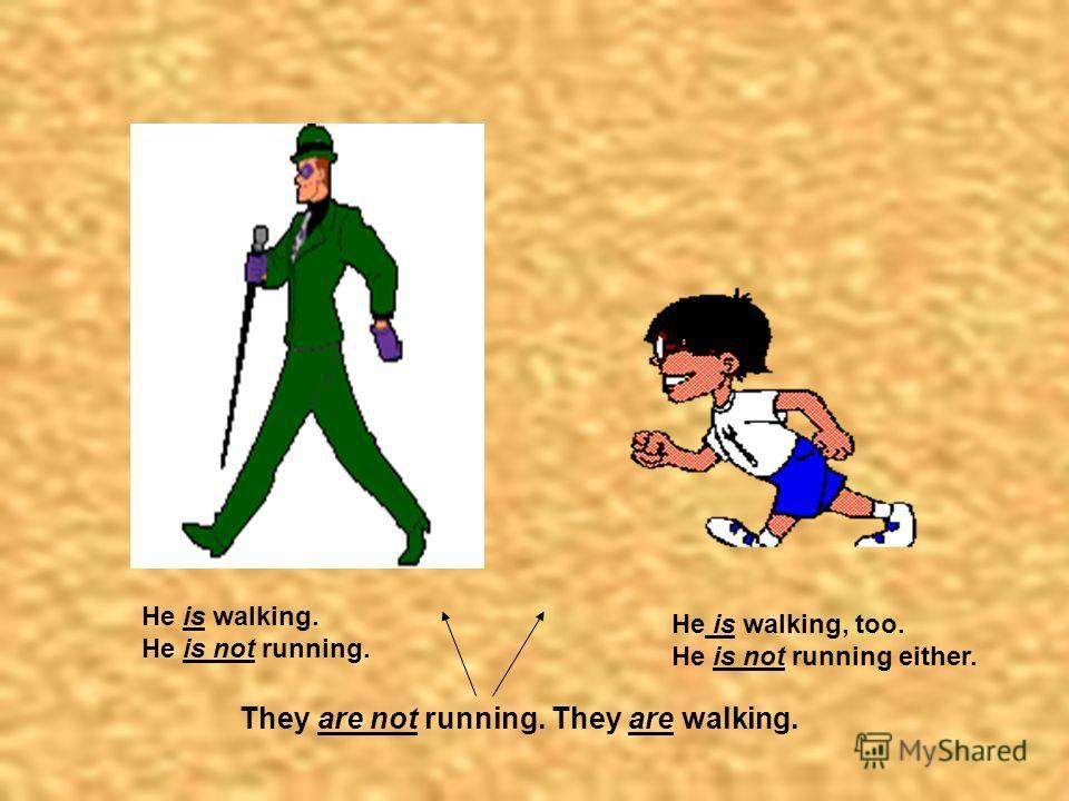 Образовательный портал Мой университет - www.moi-universitet.ru Факультет Реформа образования - www.edu-reforma.ru 5 He is walking. He is not running. He is walking, too. He is not running either. They are not running. They are walking.