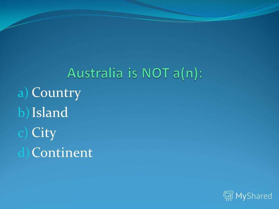 a) Country b) Island c) City d) Continent