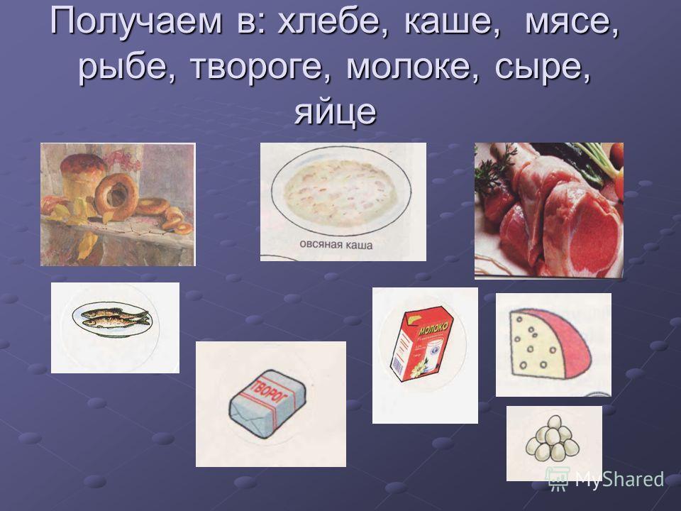 Получаем в: хлебе, каше, мясе, рыбе, твороге, молоке, сыре, яйце