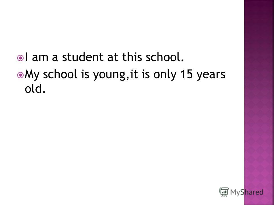 I am a student at this school. My school is young,it is only 15 years old.
