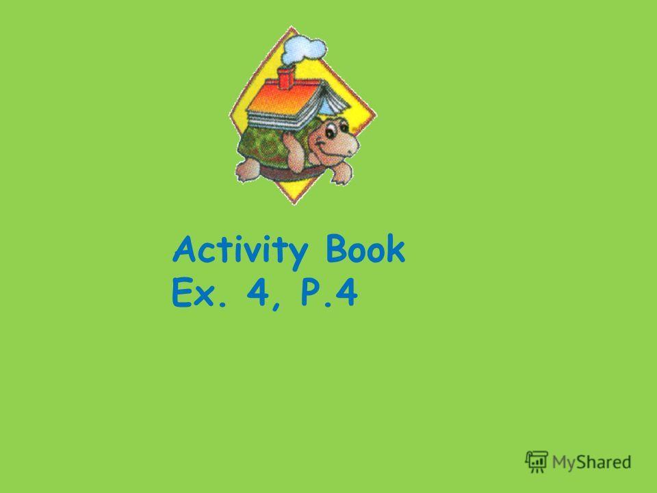 Activity Book Ex. 4, P.4