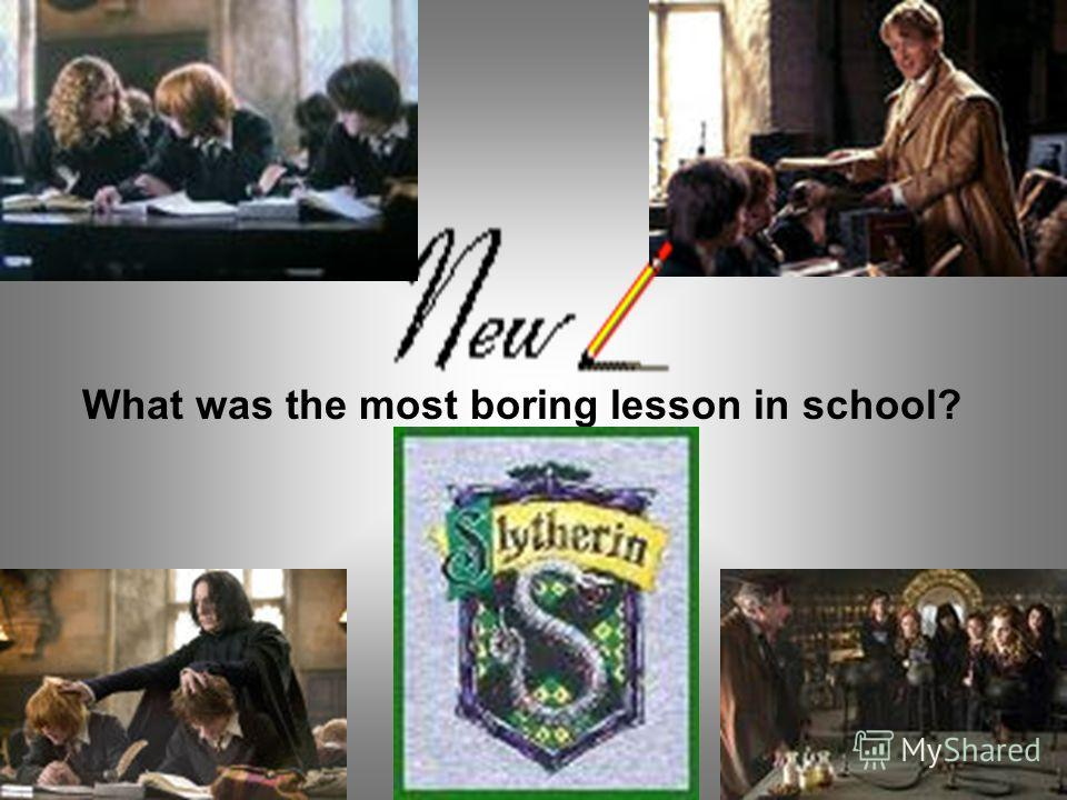 What was the most boring lesson in school?