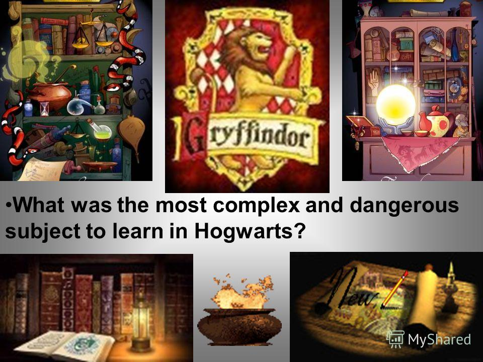 What was the most complex and dangerous subject to learn in Hogwarts?